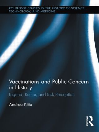 Vaccinations and Public Concern in History: Legend, Rumor, and Risk Perception (Hardback) book cover