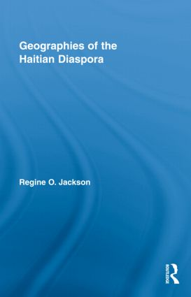 Geographies of the Haitian Diaspora: 1st Edition (Hardback) book cover