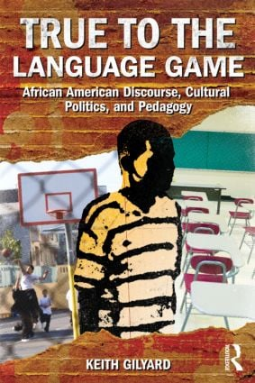 True to the Language Game: African American Discourse, Cultural Politics, and Pedagogy (Paperback) book cover
