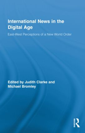 International News in the Digital Age: East-West Perceptions of A New World Order (Hardback) book cover