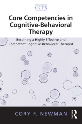 Core Competencies in Cognitive-Behavioral Therapy: Becoming a Highly Effective and Competent Cognitive-Behavioral Therapist, 1st Edition (Paperback) book cover