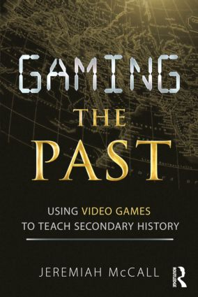 Gaming the Past: Using Video Games to Teach Secondary History (Paperback) book cover