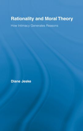 Rationality and Moral Theory: How Intimacy Generates Reasons (Paperback) book cover