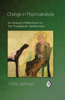 Change in Psychoanalysis: An Analyst's Reflections on the Therapeutic Relationship book cover
