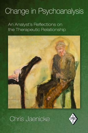 Change in Psychoanalysis: An Analyst's Reflections on the Therapeutic Relationship, 1st Edition (e-Book) book cover