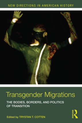 Transgender Migrations: The Bodies, Borders, and Politics of Transition book cover