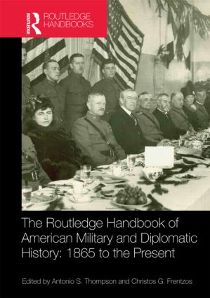 The Routledge Handbook of American Military and Diplomatic History: 1865 to the Present (Hardback) book cover