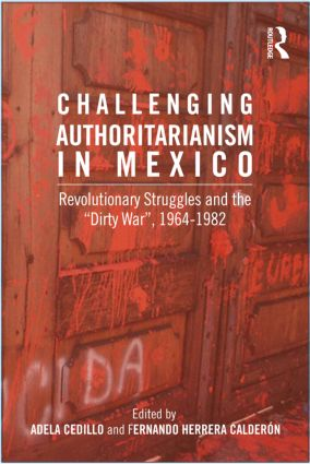 Challenging Authoritarianism in Mexico: Revolutionary Struggles and the Dirty War, 1964-1982, 1st Edition (Paperback) book cover