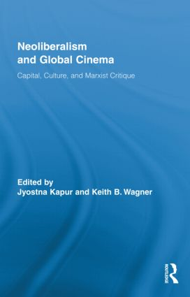 Neoliberalism and Global Cinema: Capital, Culture, and Marxist Critique (Hardback) book cover