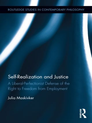 Self-Realization and Justice: A Liberal-Perfectionist Defense of the Right to Freedom from Employment (Hardback) book cover