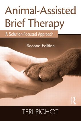Animal-Assisted Brief Therapy, Second Edition: A Solution-Focused Approach, 2nd Edition (Paperback) book cover