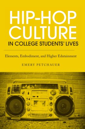 Hip-Hop Culture in College Students' Lives: Elements, Embodiment, and Higher Edutainment (Paperback) book cover