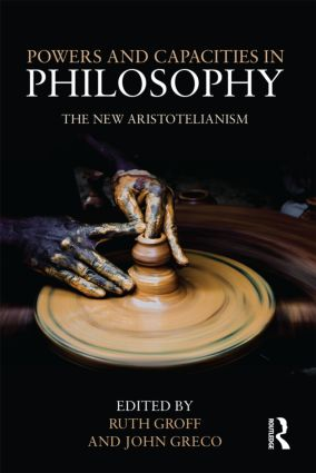 Powers and Capacities in Philosophy: The New Aristotelianism (Hardback) book cover