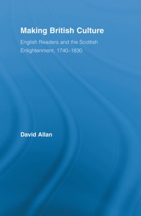 Making British Culture: English Readers and the Scottish Enlightenment, 1740–1830 (Paperback) book cover