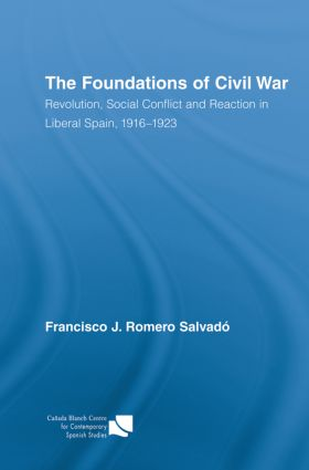 The Foundations of Civil War: Revolution, Social Conflict and Reaction in Liberal Spain, 1916–1923, 1st Edition (Paperback) book cover