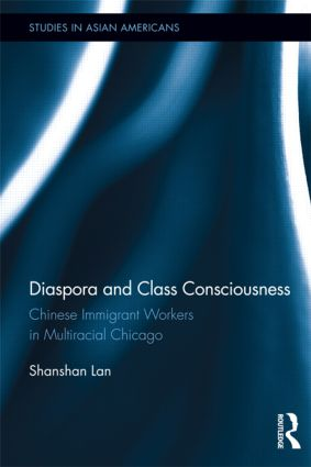 Diaspora and Class Consciousness: Chinese Immigrant Workers in Multiracial Chicago (Hardback) book cover