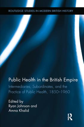 Public Health in the British Empire: Intermediaries, Subordinates, and the Practice of Public Health, 1850-1960 book cover