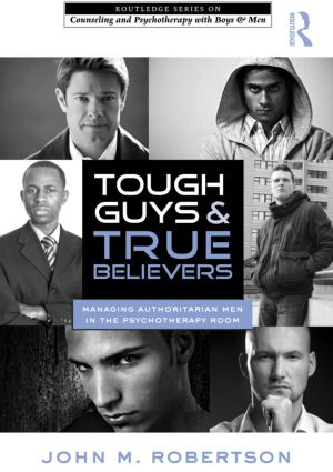 Tough Guys and True Believers: Managing Authoritarian Men in the Psychotherapy Room, 1st Edition (Hardback) book cover