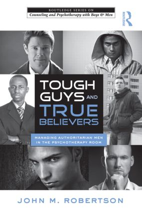 Tough Guys and True Believers: Managing Authoritarian Men in the Psychotherapy Room (Paperback) book cover