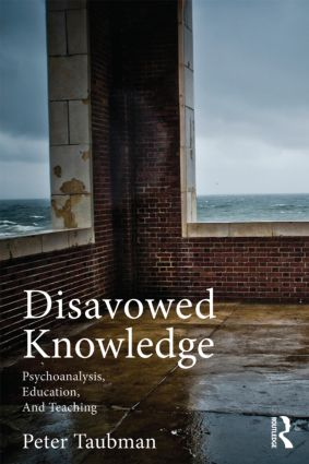 Disavowed Knowledge: Psychoanalysis, Education, and Teaching book cover