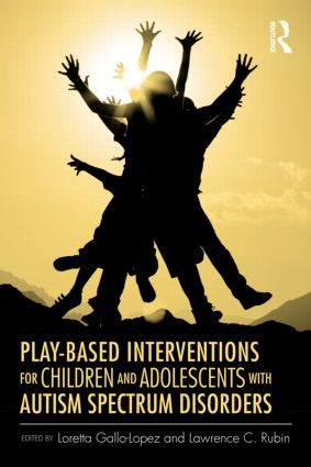 Play-Based Interventions for Children and Adolescents with Autism Spectrum Disorders (Hardback) book cover