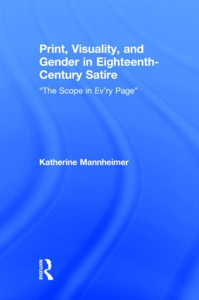 "Print, Visuality, and Gender in Eighteenth-Century Satire: ""The Scope in Ev'ry Page"" (Hardback) book cover"