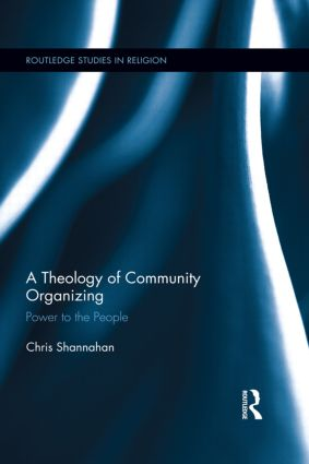A Theology of Community Organizing: Power to the People (Hardback) book cover