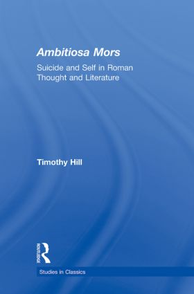 Ambitiosa Mors: Suicide and the Self in Roman Thought and Literature (Paperback) book cover