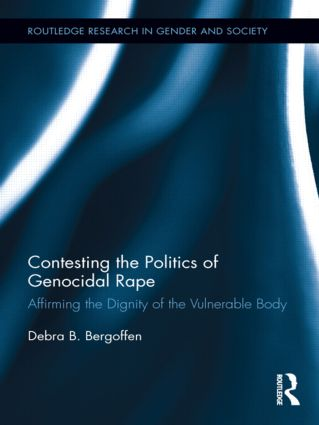 Contesting the Politics of Genocidal Rape: Affirming the Dignity of the Vulnerable Body (Hardback) book cover