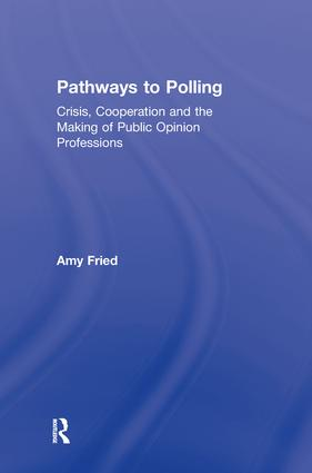 Pathways to Polling: Crisis, Cooperation and the Making of Public Opinion Professions book cover