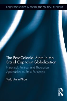 The Post-Colonial State in the Era of Capitalist Globalization: Historical, Political and Theoretical Approaches to State Formation (Hardback) book cover