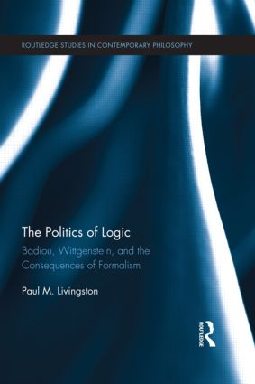 The Politics of Logic: Badiou, Wittgenstein, and the Consequences of Formalism (Hardback) book cover