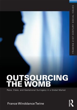 Outsourcing the Womb: Race, Class and Gestational Surrogacy in a Global Market (Paperback) book cover