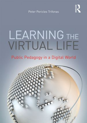 Learning the Virtual Life: Public Pedagogy in a Digital World, 1st Edition (Paperback) book cover