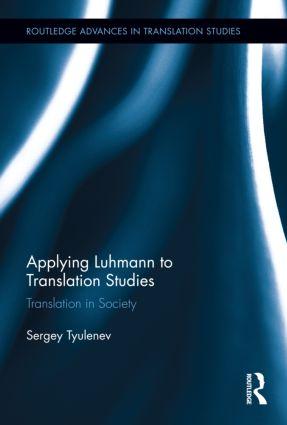 Applying Luhmann to Translation Studies Translation in Society 9780415892308
