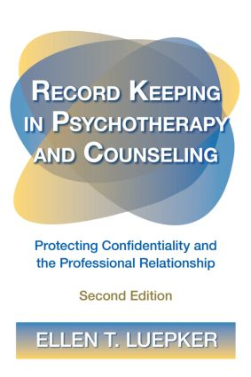 Record Keeping in Psychotherapy and Counseling: Protecting Confidentiality and the Professional Relationship, 2nd Edition (Paperback) book cover