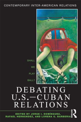 Debating U.S.-Cuban Relations: Shall We Play Ball? book cover
