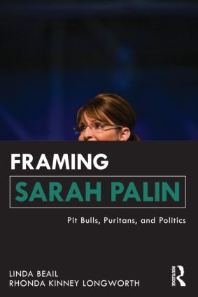 Framing Sarah Palin: Pit Bulls, Puritans, and Politics (Paperback) book cover
