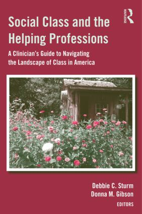 Social Class and the Helping Professions: A Clinician's Guide to Navigating the Landscape of Class in America (Hardback) book cover