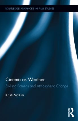 Cinema as Weather: Stylistic Screens and Atmospheric Change (Hardback) book cover