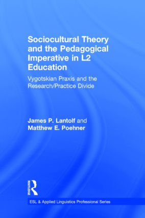 Sociocultural Theory and the Pedagogical Imperative in L2 Education: Vygotskian Praxis and the Research/Practice Divide, 1st Edition (Hardback) book cover