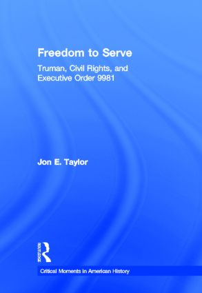 Freedom to Serve: Truman, Civil Rights, and Executive Order 9981 book cover