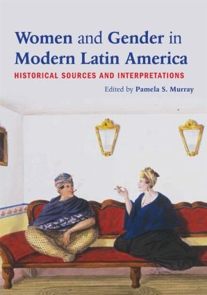 Women and Gender in Modern Latin America: Historical Sources and Interpretations, 1st Edition (Paperback) book cover