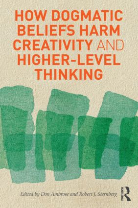 How Dogmatic Beliefs Harm Creativity and Higher-Level Thinking (Hardback) book cover
