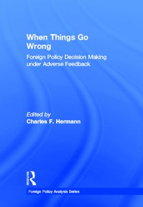 When Things Go Wrong: Foreign Policy Decision Making under Adverse Feedback book cover