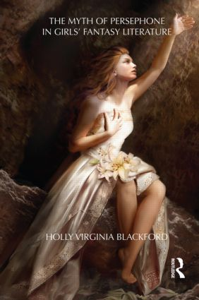 The Myth of Persephone in Girls' Fantasy Literature (Hardback) book cover