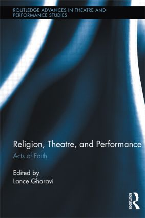 Religion, Theatre, and Performance: Acts of Faith (Hardback) book cover