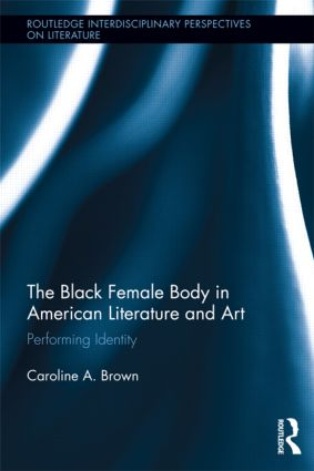 The Black Female Body in American Literature and Art: Performing Identity (Hardback) book cover