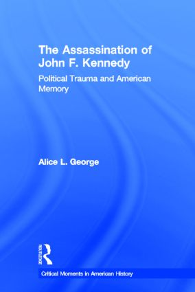 The Assassination of John F. Kennedy: Political Trauma and American Memory book cover