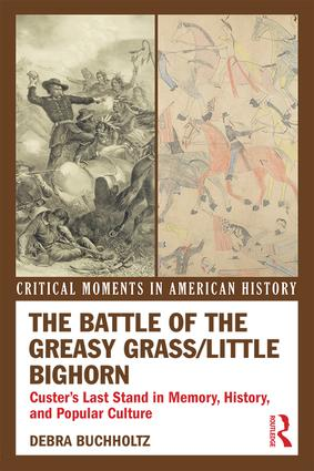 The Battle of the Greasy Grass/Little Bighorn: Custer's Last Stand in Memory, History, and Popular Culture book cover